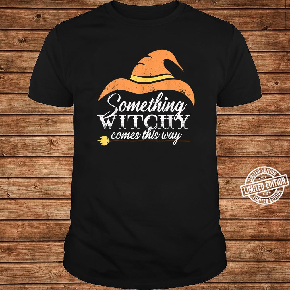 Something At End Of Halloween 2020 Halloween 2020 Something Witchy comes this way Witch Shirt
